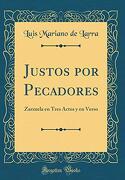 Justos por Pecadores: Zarzuela en Tres Actos y en Verso (Classic Reprint)