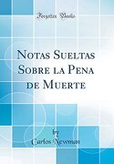Notas Sueltas Sobre la Pena de Muerte (Classic Reprint)