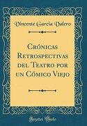 Crónicas Retrospectivas del Teatro por un Cómico Viejo (Classic Reprint)