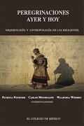 Peregrinaciones de Ayer y hoy - Patricia Fournier - El Colegio De Mexico