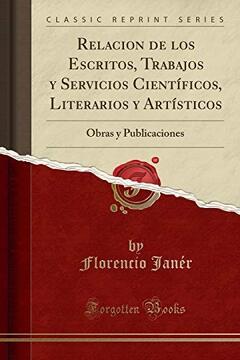 portada Relacion de los Escritos, Trabajos y Servicios Científicos, Literarios y Artísticos: Obras y Publicaciones (Classic Reprint)