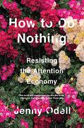 How to do Nothing: Resisting the Attention Economy (libro en Inglés)