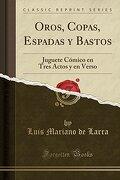 Oros, Copas, Espadas y Bastos: Juguete Cómico en Tres Actos y en Verso (Classic Reprint)