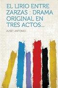 El Lirio Entre Zarzas: Drama Original en Tres Actos.