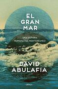 El Gran Mar: Una Historia Humana del Mediterráneo (Serie Mayor)