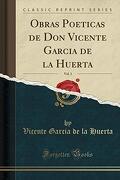Obras Poeticas de don Vicente Garcia de la Huerta, Vol. 1 (Classic Reprint)