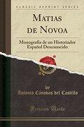 Matias de Novoa: Monografía de un Historiador Español Desconocido (Classic Reprint)