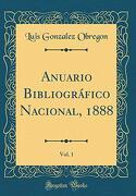Anuario Bibliográfico Nacional, 1888, Vol. 1 (Classic Reprint)