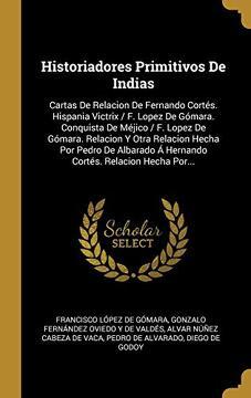 portada Historiadores Primitivos de Indias: Cartas de Relacion de Fernando Cortés. Hispania Victrix