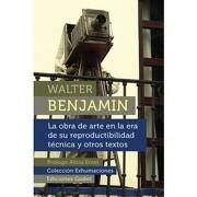 La Obra de Arte en la era de su Reproductibilidad Técnica y Otros Textos - Walter Benjamin - Ediciones Godot