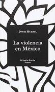 La Violencia en México - David Huerta - La Huerta Grande