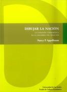 Dibujar la Nación. La Comisión Corográfica en la Colombia del Siglo xix - Nancy P. Appelbaum - Universidad De Los Andes