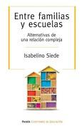 Entre Familias y Escuelas. Alternativas de una Relacion Compleja - Siede Isabelino - Paidos