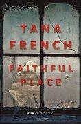 Faithful Place - Tana French - RBA Bolsillo
