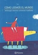 Cómo Leemos el Mundo. Antología Literaria - Varios Autores - Planetalector Chile