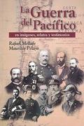 La Guerra del Pacífico en Imágenes, Relatos, Testimonios - Rafael Mellafe - Legatum