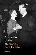 Memorias Para Cecilia - Armando Uribe - Lumen