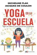 El Yoga en la Escuela: Manual Básico Para Docentes y Padres - Micheline Flak - Del Nuevo Extremo