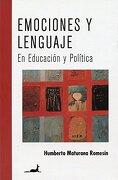 Emociones y Lenguaje en Educacion y Politica - Humberto Maturana Romesin - Granica