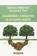 Sensibilidad e Inteligencia en el Mundo Vegetal - Stefano Y Vittola, Alessandra Mancuso - Galaxia Gutenberg