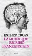 La Mujer que Escribio Frankestein - Esther Cross - Emece