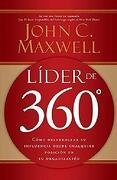 Líder de 360°: Cómo Desarrollar su Influencia Desde Cualquier Posición en su Organización - John C. Maxwell - Grupo Nelson