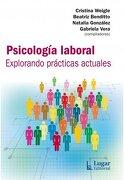 Psicologia Laboral. Explorando Practicas Actuales - Beatriz Benditto Y Gabriela Vera. Cristina Weigle - Lugar Editorial