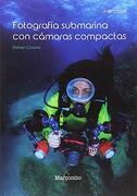 Fotografía Submarina con Cámaras Compactas: 1 (Fotosub) - Rafa Cosme - Marcombo