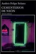 Cementerios de Neon - Andres Felipe Solano - Tusquets