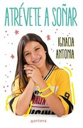 Atrevete a Soñar - Antonia Ignacia - Montena
