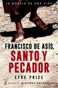 Francisco de Asis  Santo y Pecador. La Novela de una Vida - Eyre Price - Emece