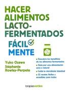 Hacer Alimentos Lacto-Fermentados Fácilmente - Yuko Ozawa,Stéphanie Rowley-Perpete - Terapias Verdes