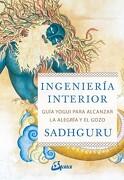 Ingeniería Interior: Guía Yogui Para Alcanzar la Alegría y el Gozo - Sadhguru - Gaia Ediciones