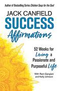 Success Affirmations: 52 Weeks for Living a Passionate and Purposeful Life (libro en Inglés) - Jack Canfield - Orion Publishing Group