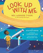 Look up With me: Neil Degrasse Tyson: A Life Among the Stars (libro en Inglés) - Jennifer Berne - Katherine Tegen Books