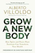 Grow a new Body: How Spirit and Power Plant Nutrients can Transform Your Health (libro en Inglés)
