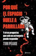 Por qué el Espacio Huele a Parrillada: Y Otras Preguntas que Solo un Astronautoa Puede Responder - Tim Peake - Planeta Pub