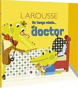 NO TENGO MIEDO. AL DOCTOR - Larousse ediciones - Ediciones Larousse