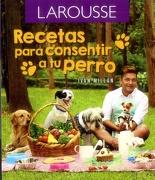 Recetas Para Consentir a tu Perro - Varios Autores - Ediciones Larousse