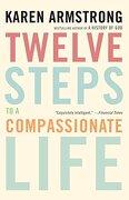 Twelve Steps to a Compassionate Life (libro en Inglés) - Karen Armstrong - Random House Lcc Us