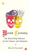 Morbid Curiosity: The Disturbing Demises of the Famous and Infamous (libro en Inglés) - Alan W. Petrucelli - Perigee Books