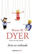 Evite ser Utilizado - Wayne W. Dyer - Debolsillo