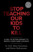 Stop Teaching our Kids to Kill, Revised and Updated Edition: A Call to Action Against tv, Movie, and Video Game Violence (libro en Inglés) - Dave Grossman; Gloria Degaetano - Random House Usa Inc