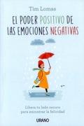 El Poder Positivo de las Emociones Negativas - Tim Lomas - Urano