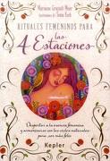 Rituales Femeninos Para las Cuatro Estaciones: Despertar a la Esencia Femenina y Armonizarse con los Ciclos Naturales Para ser más Feliz - Marianne Grasselli - Kepler