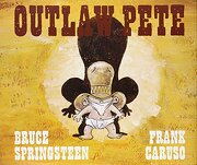 Outlaw Pete - Bruce Springsteen,Frank Caruso - Caelus Books