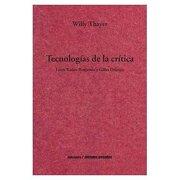 Tecnologias de la Critica. Entre Walter Benjamin y Gilles Deleuze - Willy Thayer - Metales Pesados