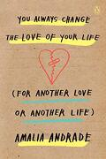 You Always Change the Love of Your Life (For Another Love or Another Life) (libro en Inglés)