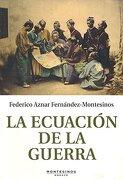 Ecuacion de la Guerra, la (Ensayo (Montesinos)) - F. Aznar Fernandez-Montesinos - Montesinos