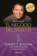 El Negocio del Siglo 21 = the Business of the 21St Century (Rich Dad) - Robert T. Kiyosaki - Debolsillo